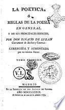 La poetica, o Reglas de la poesia en general, y de sus principales especies, por don Ignacio de Luzan ... corregida y aumentada por su mismo autor ... Tomo primero [-segundo]