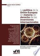 La política de la Unión Europea en materia de derecho de las inversiones internacionales
