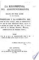La Recompensa del Arrepentimiento. Drama en tres actos y en prosa ... por el Dr. D. A. M[arques] y E[spejo].