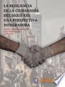 La resiliencia ciudadana del siglo XXI: Una perspectiva integradora.