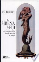 La Sirena de Fiji y Otros Ensayos Sobre Historia Natural y No Natural