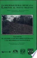 La sociedad rural mexicana frente al nuevo milenio: El acceso a los recursos naturales y el desarrollo sustentable