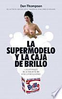 La supermodelo y la caja de brillo : los entresijos de la industria del arte contemporáneo