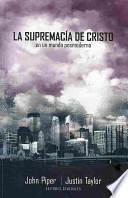La Supremacía de Cristo en un mundo Postmoderno