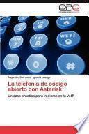 La Telefonía de Código Abierto Con Asterisk