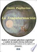 La transformación: sobre el cuerpo glorioso espiritual y sobre la nada eterna infernal
