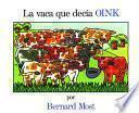 La Vaca Que Decia Oink = The Cow That Went Oink