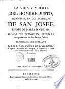La vida y muerte del hombre justo, propuesta en los exemplos de San José, sacada del evangelio ...