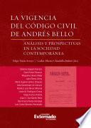 La vigencia del codigo civil de andres bello. Análisis y prospectivas en la sociedad contemporánea