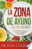 La Zona de Ayuno del Doctor Colbert / Dr. Colbert's Fasting Zone: Restablezca Su Salud Y Limpie Su Cuerpo En 21 Días