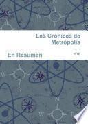 Las Crónicas de Metrópolis / En Resumen