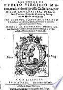 Las obras de Publio Virgilio Maron, tr. en prossa castellana, por D. Lopez con comento y anotaciones