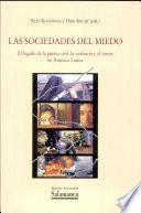 Las sociedades del miedo. El legado de la guerra civil, la violencia y el terror en América latina