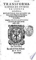 Las Transformaciones de Ouidio en lengua espanola, repartidas en quinze libros, con las allegorias al fin dellos, y sus figuras, para prouecho de los artifices ..