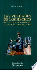 Las verdades de los hechos. Proceso, juez y testimonio en la Castilla del siglo XIII