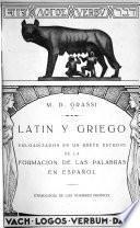 Latín y griego, vulgarizados en un breve estudio de la formación de las palabras en español. Etimología de los nombres propios