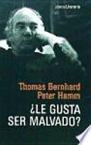 ¿Le gusta ser malvado? : conversación nocturna entre Thomas Bernhard y Peter Hamm en la casa de Bernhard en Ohlsdorf, 1977
