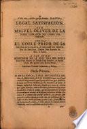 Legal satisfacion por Miguel Oliver de la Torre ... contra ... Antonio de Bru y Canta a las dudas acordadas en la Real Sala del Noble Señor Don Manuel de Toledo ...