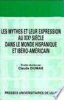 Les Mythes et leur expression au XIXe siècle dans le monde hispanique et ibéro-américain