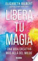 Libera Tu Magia / Big Magic