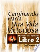 LIBRO 2 - CAMINANDO HACIA UNA VIDA VICTORIOSA