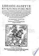 Libro de Albeyteria, que tracta del principio y generacion de los Cavallos, hasta su vejez. Y assi mesmo los remedios para curar sus enfermedades, y de las Mulas y otros animales