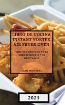 LIBRO DE COCINA INSTANT VORTEX AIR FRYER 2021 (INSTANT VORTEX AIR FRYER SPANISH EDITION)