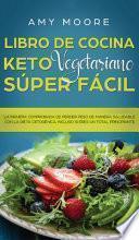 Libro de Cocina Keto Vegetariano Súper Fácil: La manera comprobada de perder peso de manera saludable con la dieta cetogénica, incluso si eres un tota