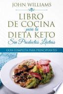 Libro de Cocina para la Dieta Keto Sin Productos Lácteos