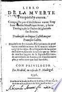 Libro de la muerte temporal y eterna. Compuesto por el doctissimo varon fray Iuan Raulin ... Traduzido en lengua castellana por Francisco Calero ..