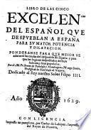 Libro de las cinco excelencias del Español que despueblan a España para su mayor potencia y dilatacion, etc