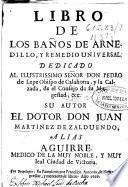 Libro de los baños de Arnedillo y remedio uniuersal ...