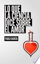 Lo Que La Ciencia Dice Sobre El Amor