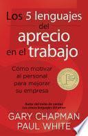 Los 5 Lenguajes del Aprecio en el Trabajo: Como Motivar al Personal Para Mejorar su Empresa = The 5 Languages of Appreciation in the Workplace