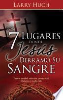 Los 7 lugares donde Jesús derramó su sangre