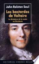Los bastardos de Voltaire : la dictadura de la razon en Occidente