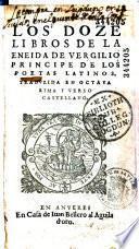 Los doze libros de la Eneida de Vergilio principe de los poetas latinos ; traduzida en octaua rima y verso castellano [por Gregorio Hernandez de Velasco]