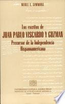 Los Escritos de Juan Pablo Viscardo Y Guzman Precursor de la Independencia Hispanoamericana