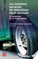 Los incentivos perversos del federalismo fiscal mexicano
