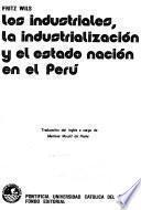 Los industriales, la industrialización y el estado nación en el Perú