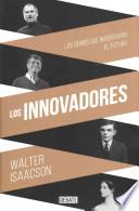 Los innovadores : la historia de los genios que crearon Internet