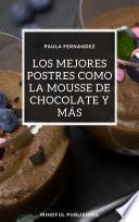 Los mejores postres como la mousse de chocolate y más