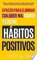 Los nicos 6 pasos que necesitars para eliminar cualquier mal hbito y crear hbitos positivos