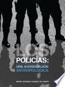 Los policías: una averiguación antropológica