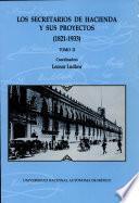 Los secretarios de hacienda y sus proyectos, 1821-1933