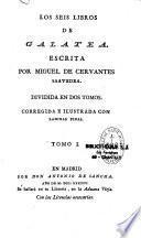 Los seis libros de Galatea, escrita por Miguel de Cervantès Saavedra ; dividida en dos tomos, corregida e illustrada con laminas finas