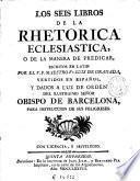 Los Seis libros de la rhetorica eclesiastica o de la manera de predicar