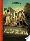 Los superhroes odian las alcachofas / Superheroes hate artichokes