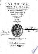 Los Triumphos, ahora nuevamente traduzidos en lengua Castellana, en la medida, y numero de versos, que tienen en el Toscano, y con nueva glosa