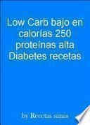 Low Carb bajo en calorías 250 proteínas alta Diabetes recetas